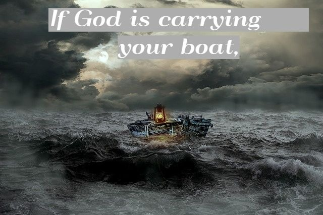If God is carrying your boat