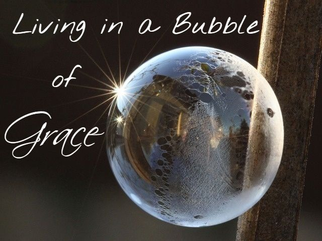 Living in a Bubble of Grace